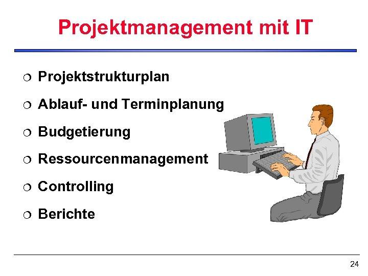 Projektmanagement mit IT ¦ Projektstrukturplan ¦ Ablauf- und Terminplanung ¦ Budgetierung ¦ Ressourcenmanagement ¦