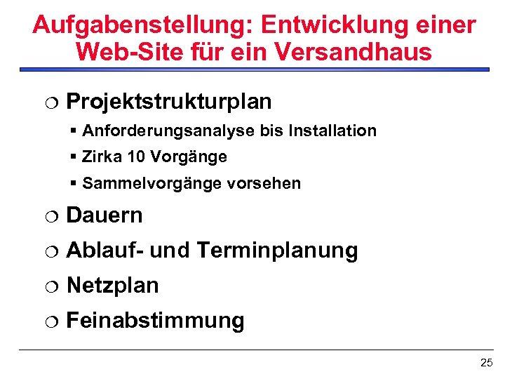 Aufgabenstellung: Entwicklung einer Web-Site für ein Versandhaus ¦ Projektstrukturplan § Anforderungsanalyse bis Installation §