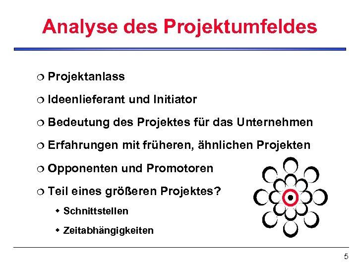 Analyse des Projektumfeldes ¦ Projektanlass ¦ Ideenlieferant und Initiator ¦ Bedeutung des Projektes für