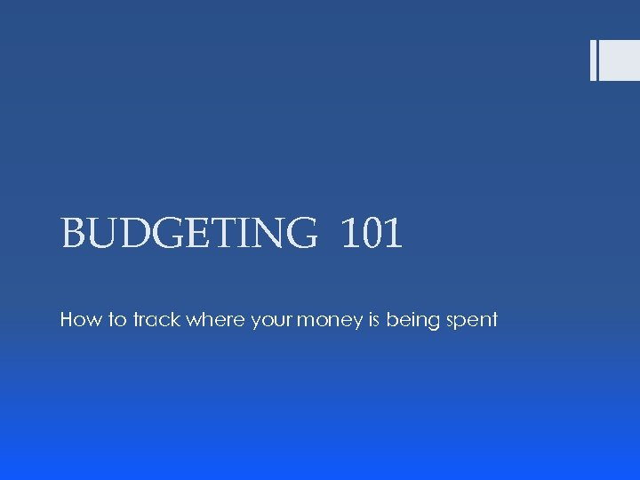 BUDGETING 101 How to track where your money is being spent