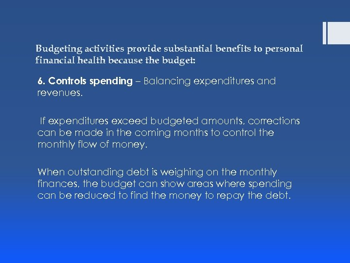 Budgeting activities provide substantial benefits to personal financial health because the budget: 6. Controls