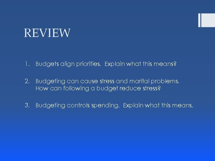 REVIEW 1. Budgets align priorities. Explain what this means? 2. Budgeting can cause stress