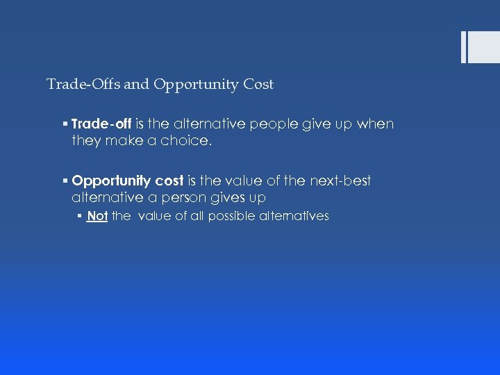 Trade-Offs and Opportunity Cost § Trade-off is the alternative people give up when they