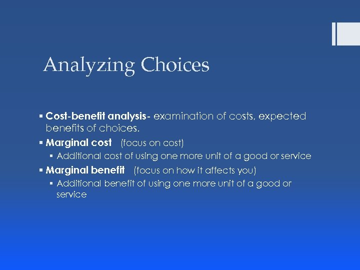 Analyzing Choices § Cost-benefit analysis- examination of costs, expected benefits of choices. § Marginal