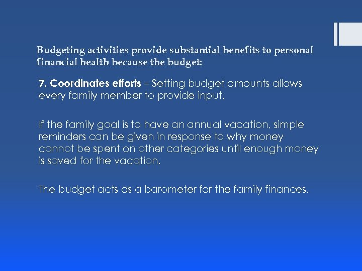 Budgeting activities provide substantial benefits to personal financial health because the budget: 7. Coordinates