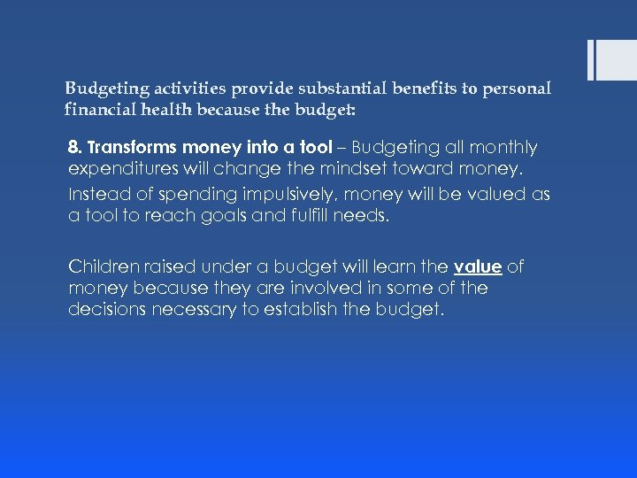 Budgeting activities provide substantial benefits to personal financial health because the budget: 8. Transforms