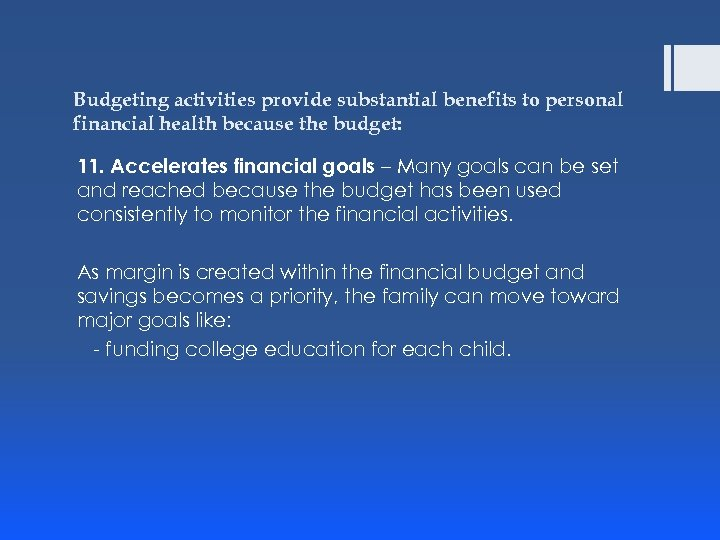Budgeting activities provide substantial benefits to personal financial health because the budget: 11. Accelerates