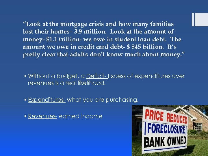 """Look at the mortgage crisis and how many families lost their homes– 3. 9"
