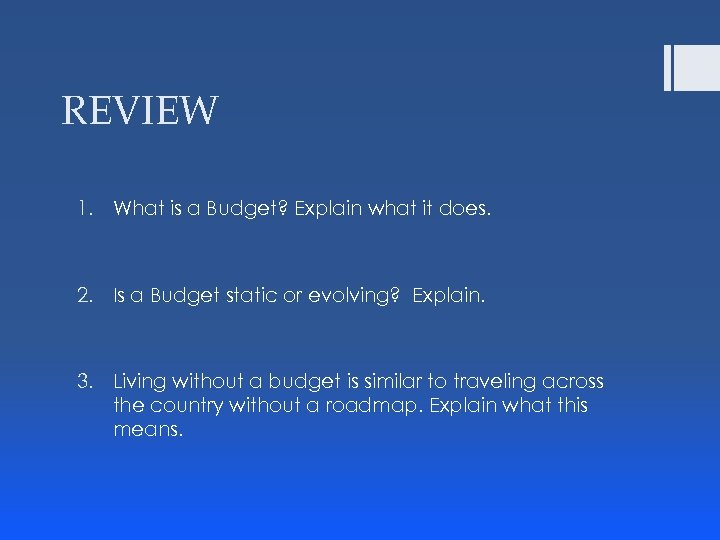 REVIEW 1. What is a Budget? Explain what it does. 2. Is a Budget