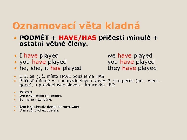 Oznamovací věta kladná PODMĚT + HAVE/HAS příčestí minulé + ostatní větné členy. I have