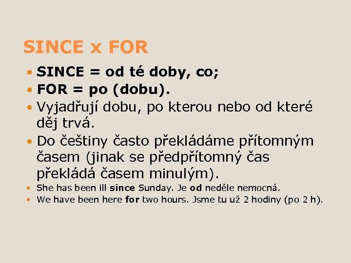 SINCE x FOR SINCE = od té doby, co; FOR = po (dobu). Vyjadřují