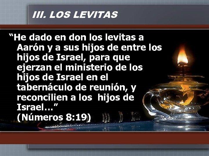 """III. LOS LEVITAS """"He dado en don los levitas a Aarón y a sus"""