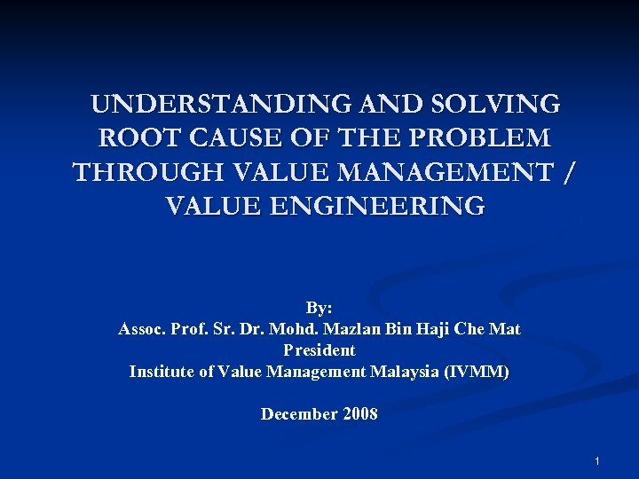 UNDERSTANDING AND SOLVING ROOT CAUSE OF THE PROBLEM THROUGH VALUE MANAGEMENT / VALUE ENGINEERING