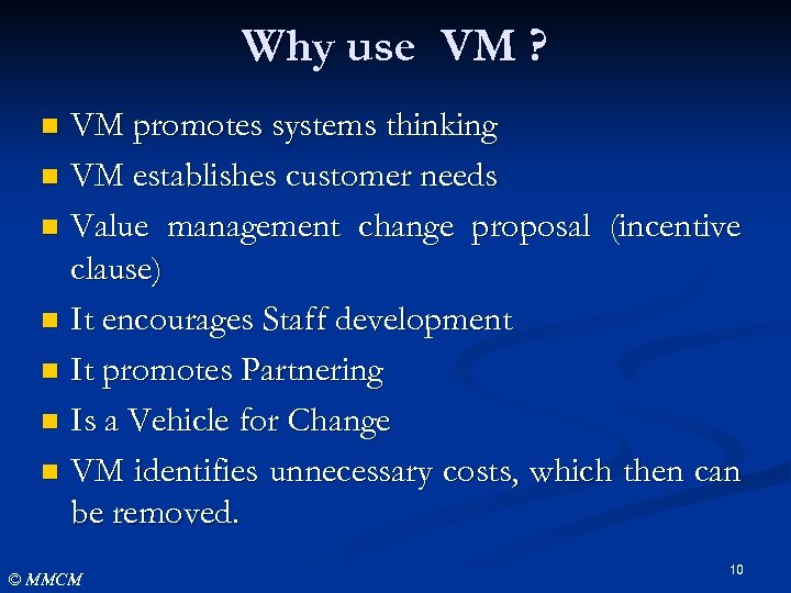 Why use VM ? VM promotes systems thinking n VM establishes customer needs n