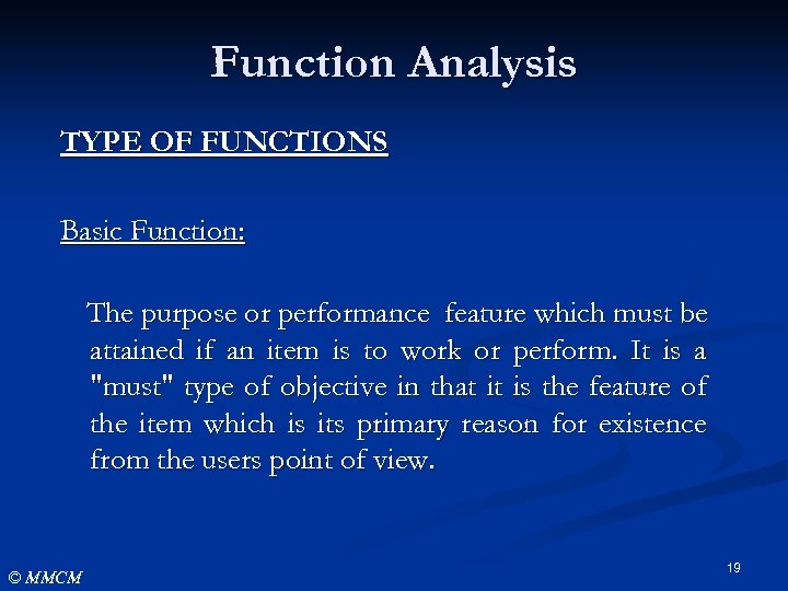 Function Analysis TYPE OF FUNCTIONS Basic Function: The purpose or performance feature which must