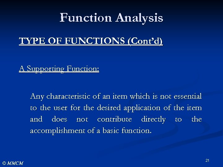 Function Analysis TYPE OF FUNCTIONS (Cont'd) A Supporting Function: Any characteristic of an item