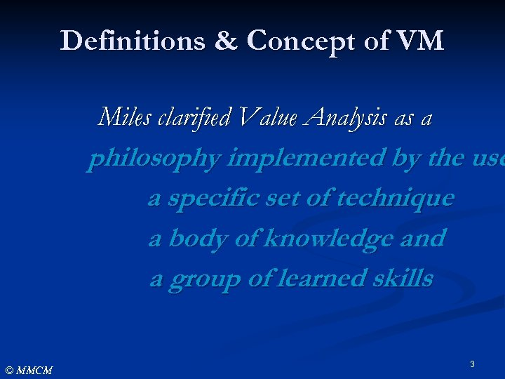 Definitions & Concept of VM Miles clarified Value Analysis as a philosophy implemented by