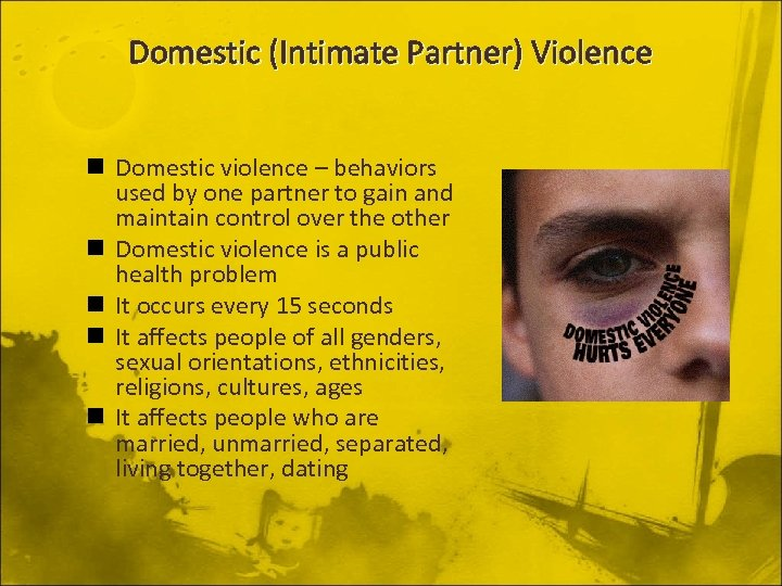 Domestic (Intimate Partner) Violence n Domestic violence – behaviors used by one partner to