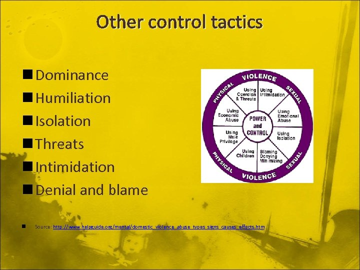 Other control tactics n Dominance n Humiliation n Isolation n Threats n Intimidation n