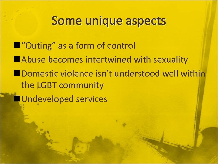 "Some unique aspects n ""Outing"" as a form of control n Abuse becomes intertwined"