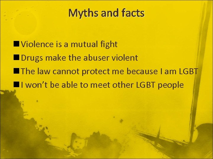 Myths and facts n Violence is a mutual fight n Drugs make the abuser