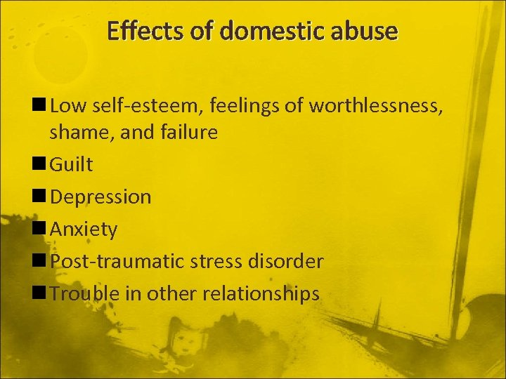 Effects of domestic abuse n Low self-esteem, feelings of worthlessness, shame, and failure n