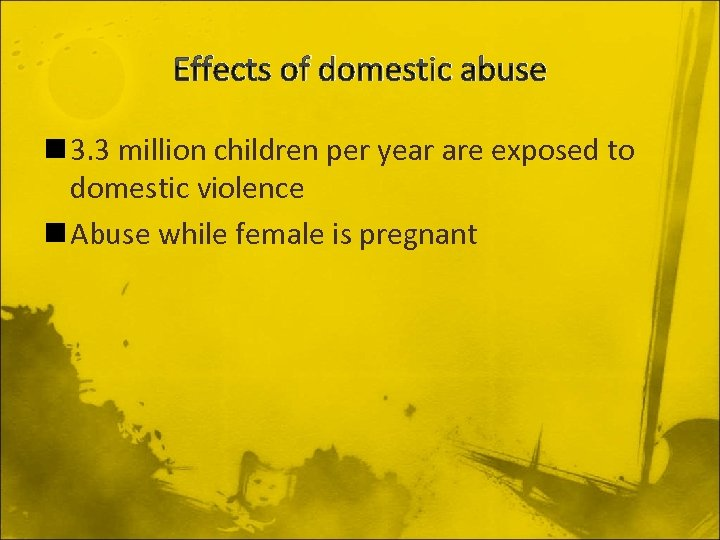 Effects of domestic abuse n 3. 3 million children per year are exposed to