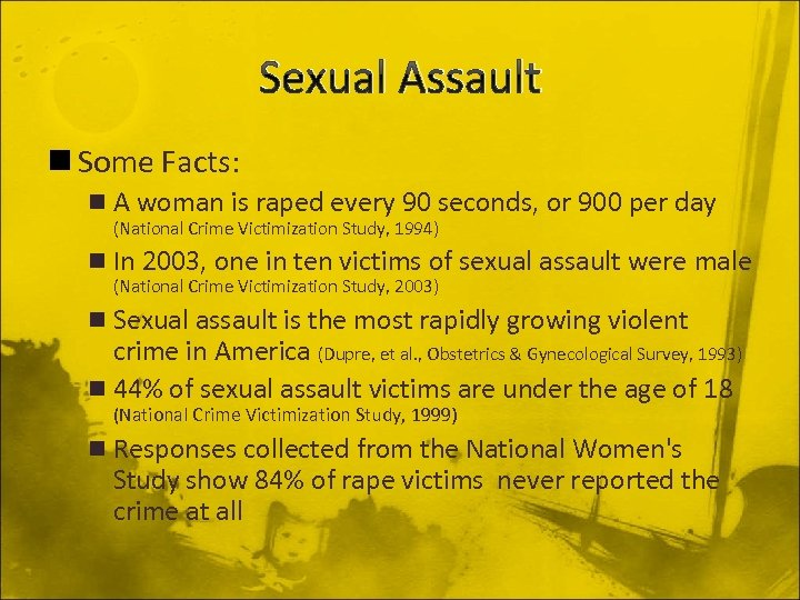 Sexual Assault n Some Facts: n A woman is raped every 90 seconds, or