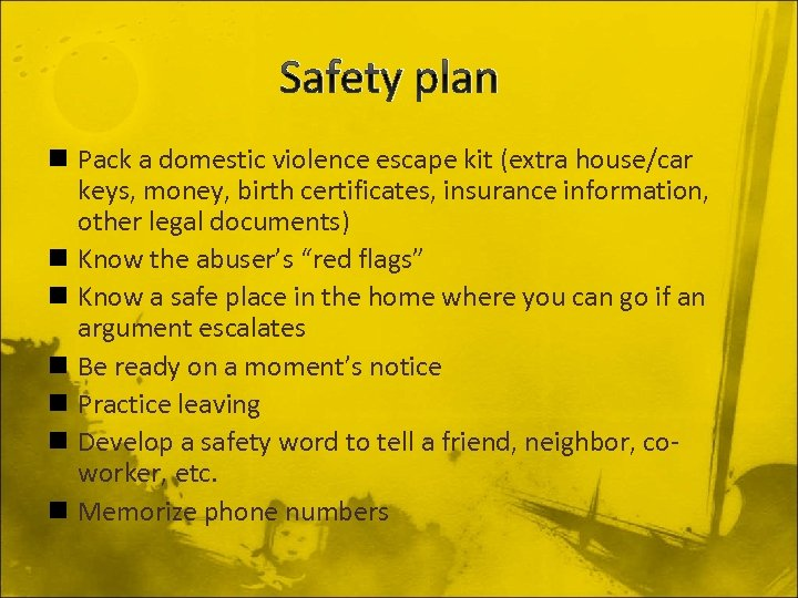 Safety plan n Pack a domestic violence escape kit (extra house/car keys, money, birth