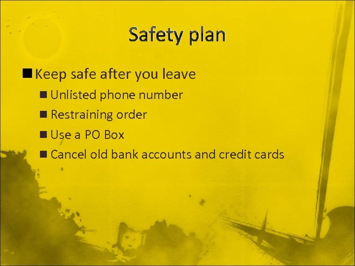 Safety plan n Keep safe after you leave n Unlisted phone number n Restraining