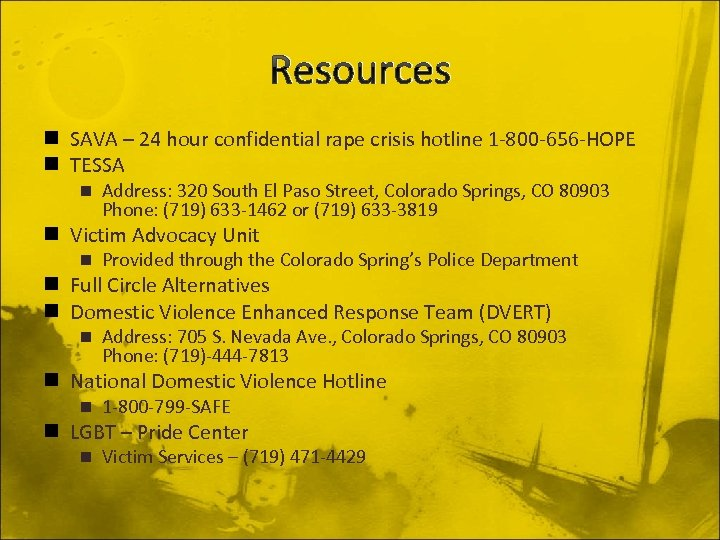 Resources n SAVA – 24 hour confidential rape crisis hotline 1 -800 -656 -HOPE
