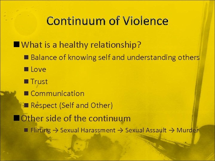 Continuum of Violence n What is a healthy relationship? n Balance of knowing self