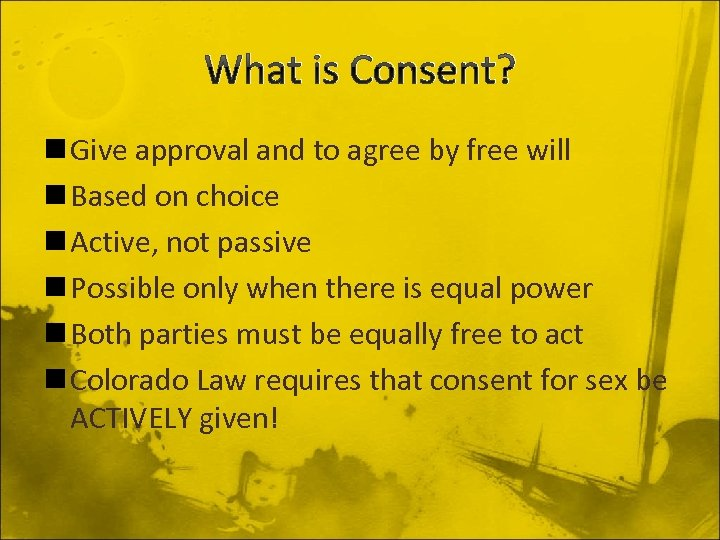 What is Consent? n Give approval and to agree by free will n Based