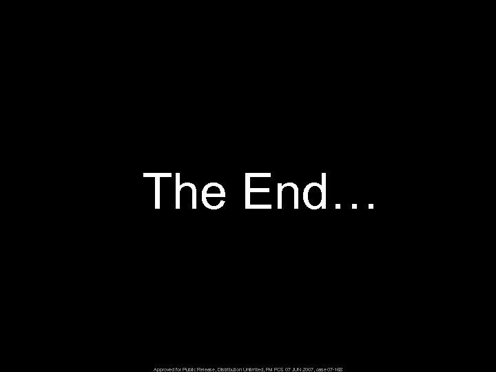 The End… Approved for Public Release, Distribution Unlimited, PM FCS 07 JUN 2007, case