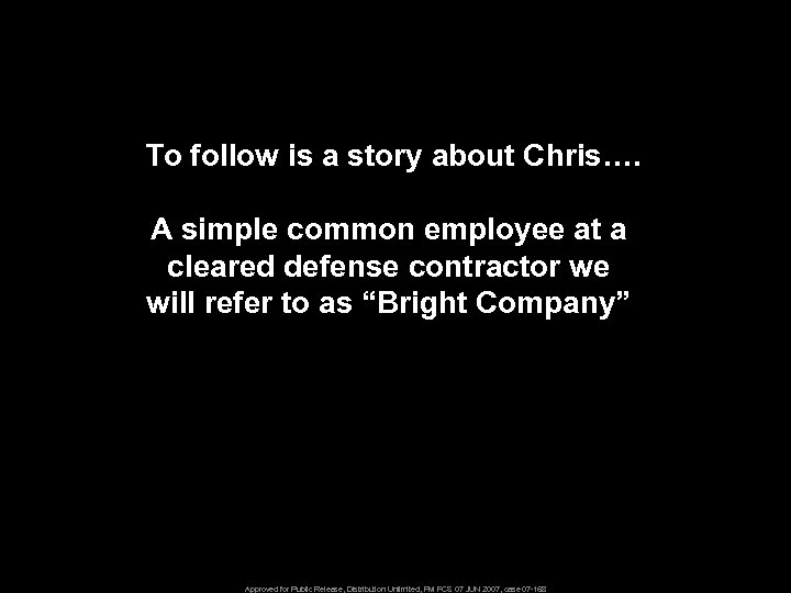 To follow is a story about Chris…. A simple common employee at a cleared