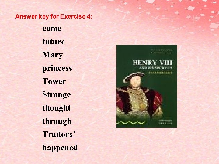 Answer key for Exercise 4: came future Mary princess Tower Strange thought through Traitors'