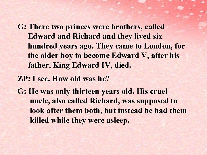 G: There two princes were brothers, called Edward and Richard and they lived six
