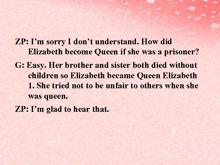 ZP: I'm sorry I don't understand. How did Elizabeth become Queen if she was