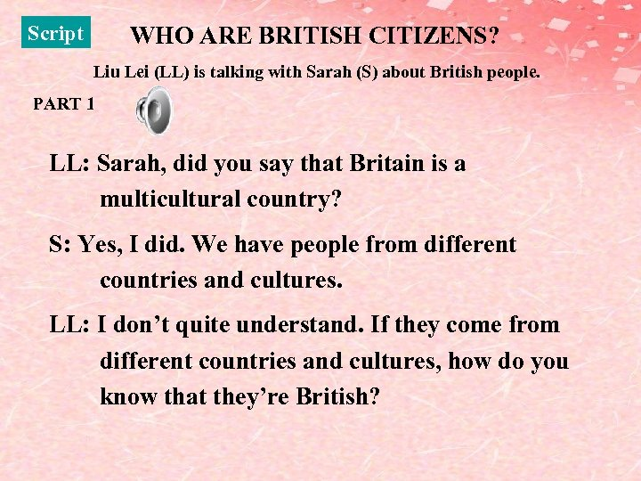 Script WHO ARE BRITISH CITIZENS? Liu Lei (LL) is talking with Sarah (S) about