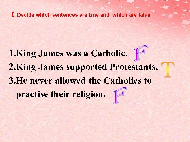 Ⅰ. Decide which sentences are true and which are false. 1. King James was