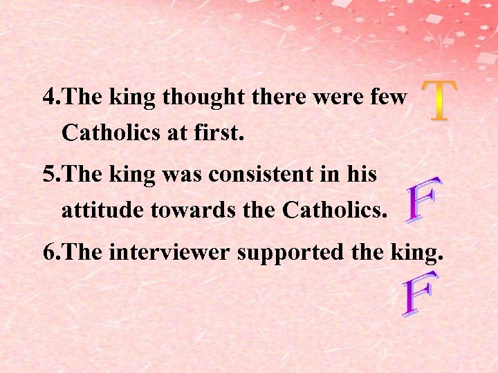 4. The king thought there were few Catholics at first. 5. The king was