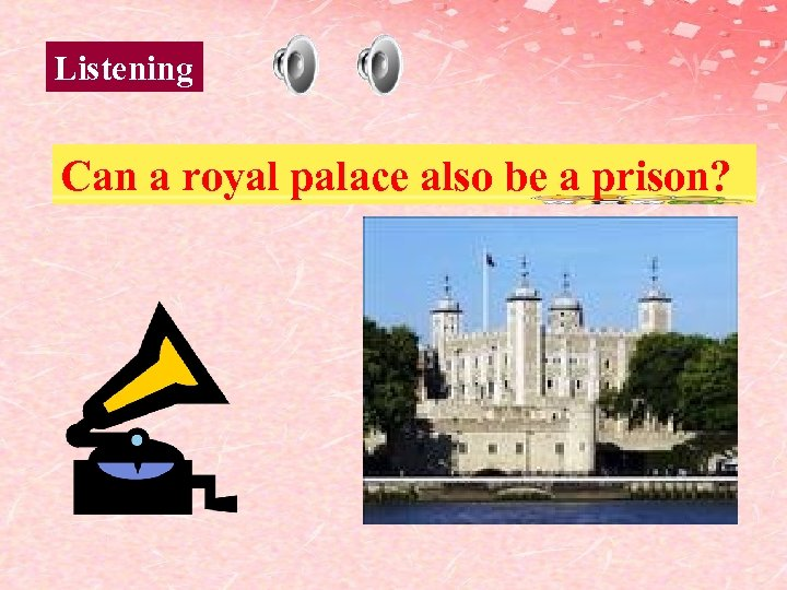 Listening Can a royal palace also be a prison?