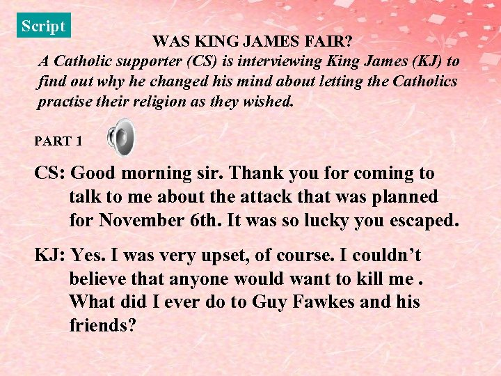 Script WAS KING JAMES FAIR? A Catholic supporter (CS) is interviewing King James (KJ)