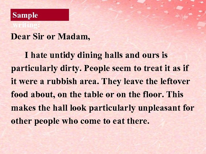 Sample writing: Dear Sir or Madam, I hate untidy dining halls and ours is
