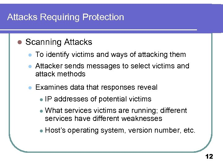 Attacks Requiring Protection l Scanning Attacks l To identify victims and ways of attacking