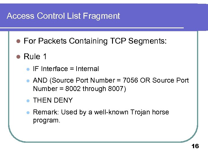 Access Control List Fragment l For Packets Containing TCP Segments: l Rule 1 l