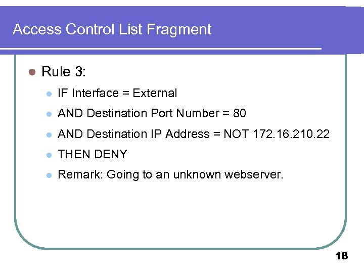 Access Control List Fragment l Rule 3: l IF Interface = External l AND