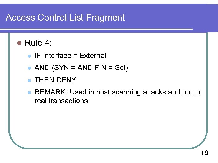 Access Control List Fragment l Rule 4: l IF Interface = External l AND