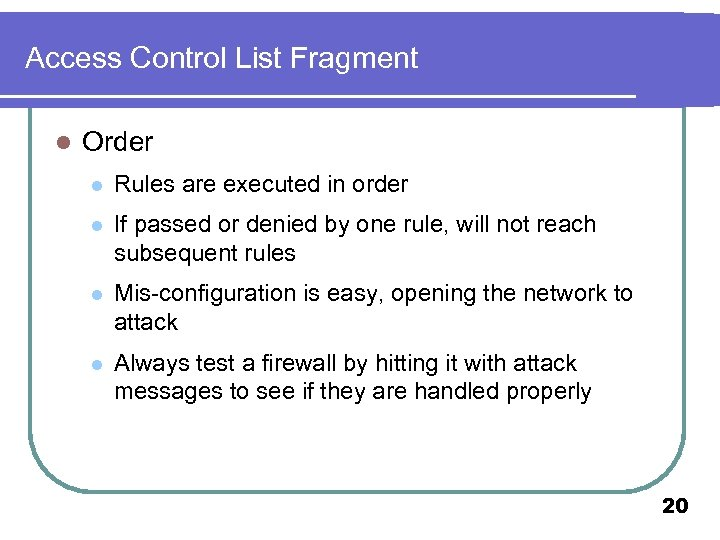 Access Control List Fragment l Order l Rules are executed in order l If