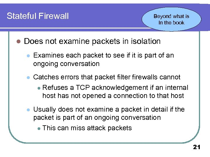 Stateful Firewall l Beyond what is In the book Does not examine packets in